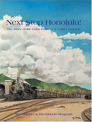 Next Stop Honolulu! The Story of the Oahu Railway & Land Company: Chiddix, Jim; Simpson, ...