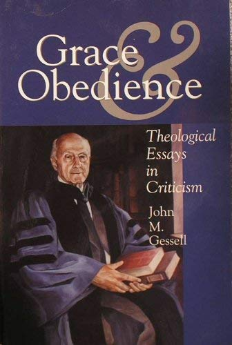 Grace and Obedience: Theological Essays in Criticism: John M. Gessell