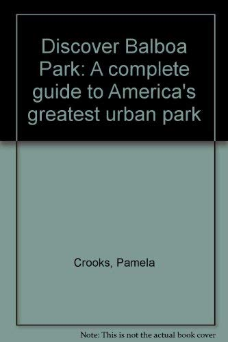 Discover Balboa Park: A complete guide to America's greatest urban park: Crooks, Pamela