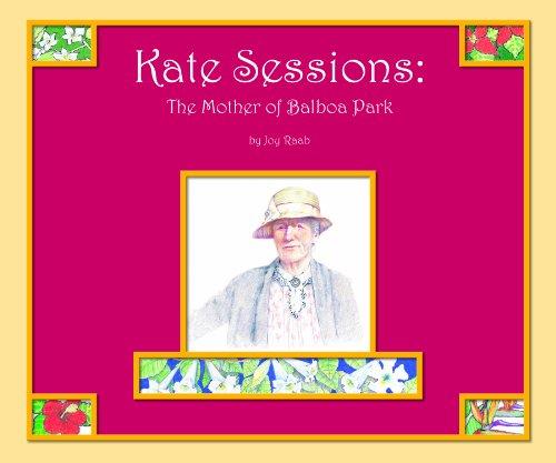 Kate Sessions: The Mother of Balboa Park: Raab, Joy