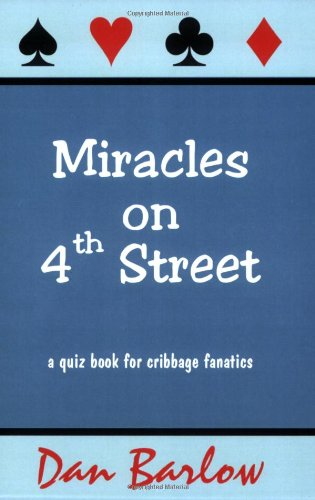 Miracles on 4th Street: A Quiz Book for Cribbage Fanatics: Barlow, Dan