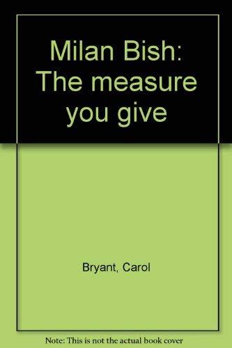 9780970624109: Milan Bish: The measure you give