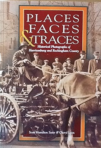 9780970632265: PLACES FACES & TRACES Historical Photographs of Harrisonburg and Rockingham County