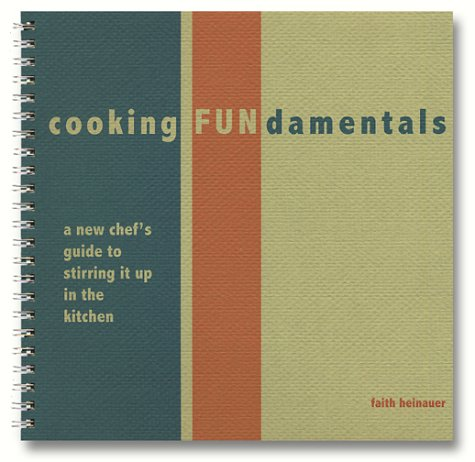Cooking FUNdamentals: A New Chef's Guide to Stirring it up in the Kitchen