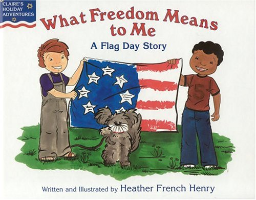 What Freedom Means to Me: A Flag Day Story: Henry, Heather French