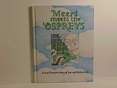 9780970641007: Meeri Meets the Ospreys: A True Vermont Story of Love and Dedication