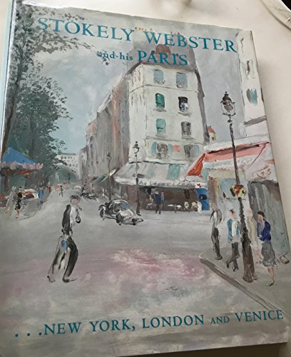 Stokely Webster and His Paris : New York, London and Venice: Webster, Stokely
