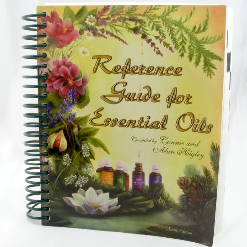 Reference Guide for Essential Oils Tenth Edition,: Connie & Alan