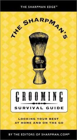 The Sharpman's Grooming Survival Guide: Looking Your Best at Home and on the Go