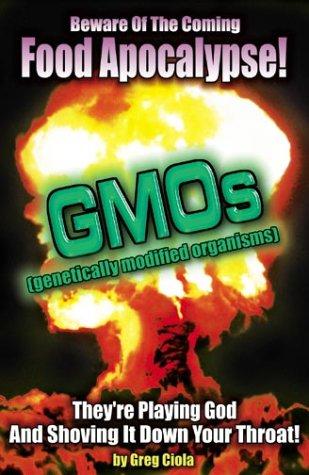 GMOs - Beware of the Coming Food Apocalypse!: Greg Ciola