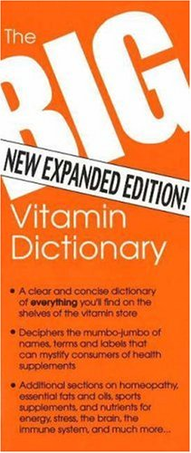Big Vitamin Dictionary, the (New Expanded Edition): Unlocks the Door to Health, Nutrition and ...