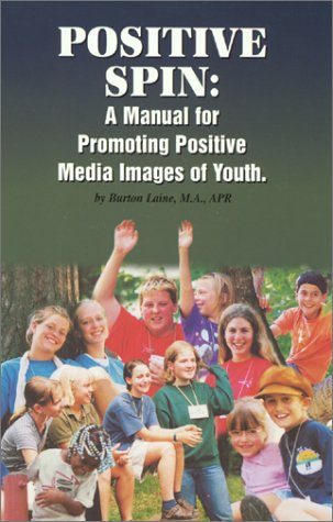 9780970661708: Positive Spin : A Manual for Promoting Positive Media Images of Youth