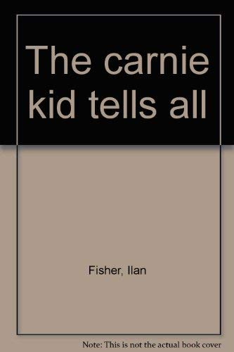 The Carnie Kid Tells All (SIGNED): Fisher, Ilan