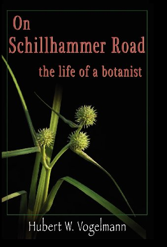 On Schillhammer Road: The Life of a Botanist: Vogelmann, Hubert W.