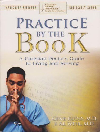 9780970663146: Practice By the Book: A Christian Doctor's guide to Living and Serving