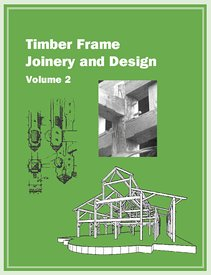 Timber Frame Joinery and Design Volume 2: Timber Framers Guild