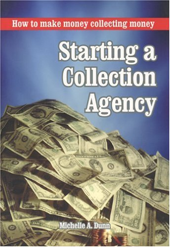 Starting a Collection Agency: Michelle A Dunn