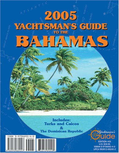 2005 Yachtsman's Guide to the Bahamas: Including Turks & Caicos and the Dominican Republic...