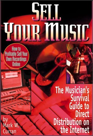 9780970677358: Sell Your Music!: How to Profitably Sell Your Own Recordings Online