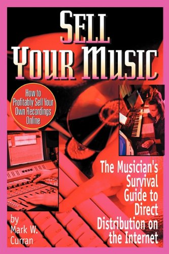 9780970677365: Sell Your Music: How To Profitably Sell Your Own Recordings Online