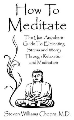 How to Meditate: The Use-Anywhere Guide to Eliminating Stress and Worry Through Relaxation and ...