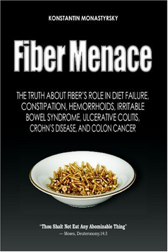 9780970679642: Fiber Menace: The Truth About The Leading Role Of Fiber In Diet Failure, Constipation, Hemorrhoids, Etc.: Volume 1