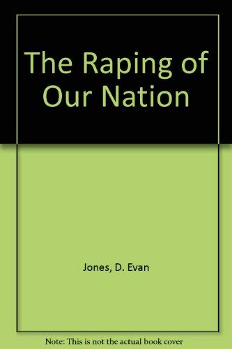 The Raping of Our Nation: Jones, D. Evan