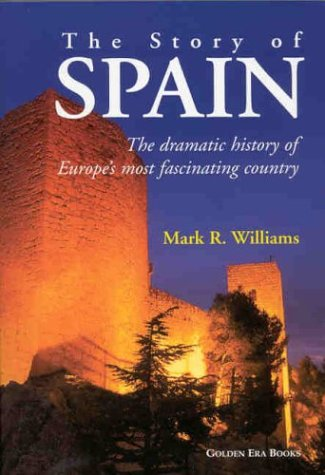 9780970696922: The Story of Spain: The Dramatic History of Europe's Most Fascinating Country