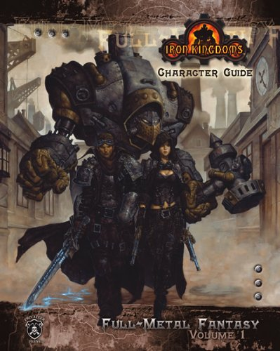Iron Kingdoms Character Guide: Full Metal Fantasy, Vol. 1: Iron Kingdoms