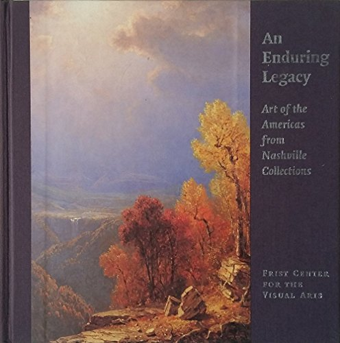 An Enduring Legacy: Art of the Americas from Nashville Collections: Rynd, Chase W.;Scala, Mark;...