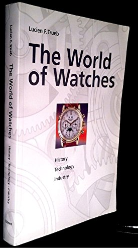 9780970698445: The world of watches; history, technology, industry