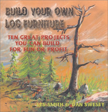 9780970704603: Build Your Own Log Furniture: Ten Great Projects You Can Build for Fun or Profit
