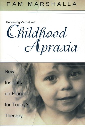 Becoming Verbal With Childhood Apraxia: New Insights on Piaget for Today's Therapy: Pam ...