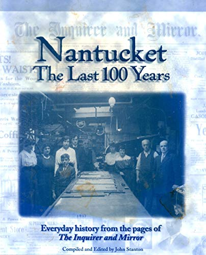 Nantucket The Last 100 Years: Everday history from the pages of the Inquirer and Mirror