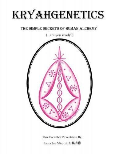 Kryahgenetics: The Simple Secrets of Human Alchemy: Mistycah, Laura Lee
