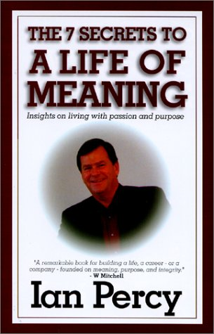 9780970714008: The Secrets to a Life of Meaning: Insights on living with passion and purpose