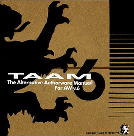 9780970720511: TAAM: The Alternative Authorware Manual for Macromedia's Authorware V. 6
