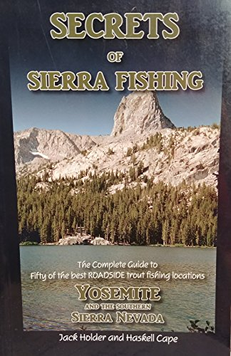 9780970720900: Secrets of Sierra Fishing: Yosemite and the Southern Sierra Nevada. The Complete Guide to the Best Roadside Trout Fishing Locations