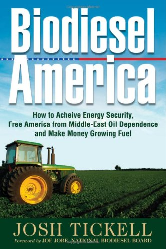 Biodiesel America How to Achieve Energy Security, Free America from Middle-East Oil Dependence an...