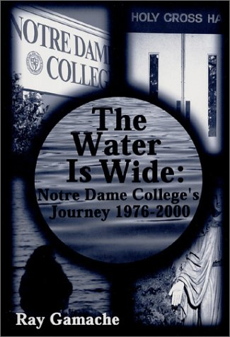 The Water Is Wide: Notre Dame College's Journey, 1976-2000 Gamache, Ray