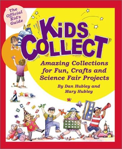Kids Collect: Amazing Collections for Fun, Crafts, and Science Fair Projects: Hubley, Dan, Hubley, ...