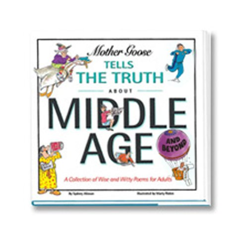 9780970727534: Mother Goose Tells the Truth About Middle Age (and Beyond)