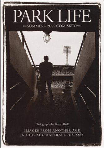 9780970727800: Park Life: The Summer of 1977 at Comiskey Park