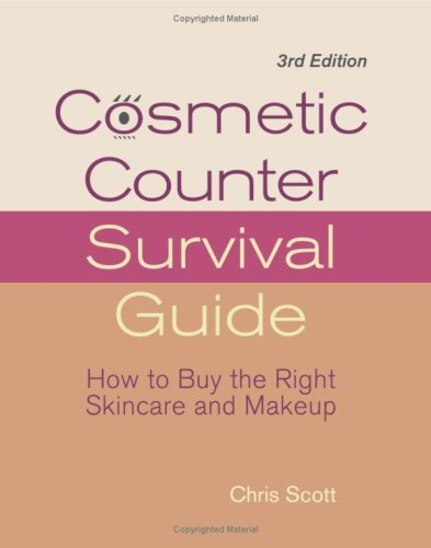 Cosmetic Counter Survival Guide: How To Buy The Right Skincare And Makeup: Scott, Chris