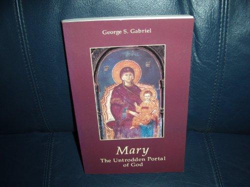 Mary: The Untrodden Portal of God: George S. Gabriel