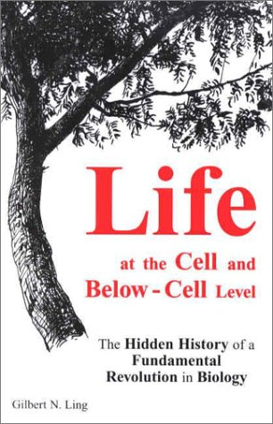 Life at the Cell and Below-Cell Level: Gilbert N. Ling