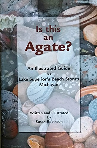 9780970734204: Is This an Agate?: An Illustrated Guide to Lake Superior's Beach Stones Michigan