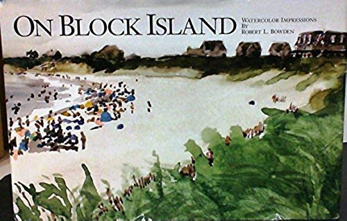 9780970736918: ON BLOCK ISLAND Watercolor Impressions by Robert L. Bowden. Plein Air Paintings of Vacation Visits to Block Island, Rhode Island