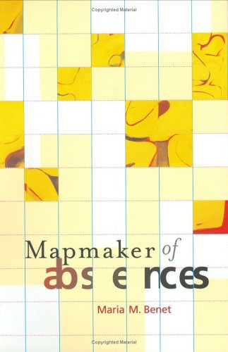 Mapmaker of Absences: Benet, Maria M.