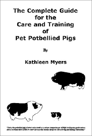 9780970738806: The Complete Guide for the Care and Training of Pet Potbellied Pigs - Revised Edition